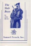 Cover of: The slab boys | John Byrne