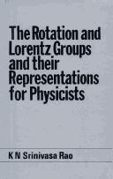 Representations of the rotation and Lorentz groups for physicists by Srinivasa Rao, K.