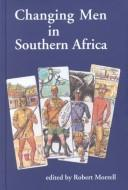 Changing Men in Southern Africa (Global Masculinities)