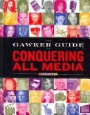 Cover of: The Gawker Guide to Conquering All Media