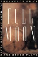 Cover of: Full moon and other plays | Reynolds Price