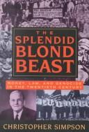 The splendid blond beast by Simpson, Christopher., Christopher Simpson