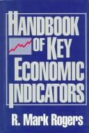 Handbook of key economic indicators by R. Mark Rogers