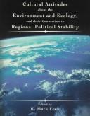 Cover of: Cultural attitudes about the environment and ecology, and their connection to regional political stability