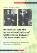 Cover of: Rockefeller and the internationalization of mathematics between the two world wars | R. Siegmund-Schultze