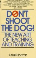 Cover of: Don't shoot the dog!: the new art of teaching and training