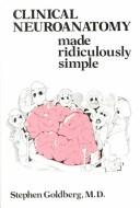 Cover of: Clinical Neuroanatomy Made Ridiculously Simple (MedMaster Series) | Stephen Goldberg