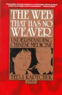 Cover of: The web that has no weaver | Ted J. Kaptchuk