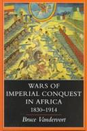 Cover of: Wars of imperial conquest in Africa, 1830-1914 | Bruce Vandervort