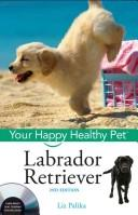 Cover of: Labrador Retriever, with DVD: Your Happy Healthy Pet