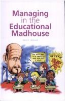 Cover of: Managing in the Educational Madhouse