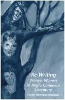 Re-writing pioneer women in Anglo-Canadian literature by Cornelia Janneke Steenman-Marcusse