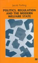 Cover of: Politics, regulation, and the modern welfare state | Jacob Torfing