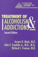 Cover of: Concise guide to treatment of alcoholism and addictions | Avram H. Mack