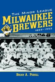 Cover of: The Minor League Milwaukee Brewers, 1859-1952 | Brian A. Podoll