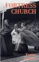 Cover of: FORTRESS CHURCH: THE ENGLISH ROMAN CATHOLIC BISHOPS AND POLITICS, 1903-63