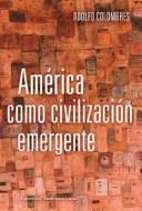 Cover of: América como civilización emergente