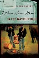 Cover of: I have seen him in the watchfires | Cathy Gohlke