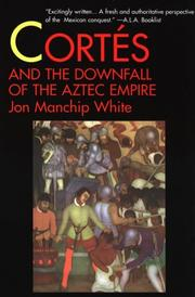 Cover of: Cortes and the Downfall of the Aztec Empire | Jon Manchip White