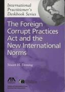 Cover of: The Foreign Corrupt Practices Act and the New International Norms | Stuart H. Deming