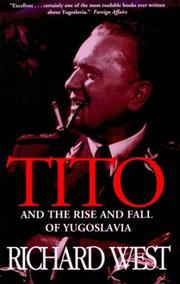 Cover of: Tito and the Rise and Fall of Yugoslavia | Richard West