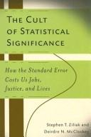 Cover of: cult of statistical significance | Stephen Thomas Ziliak
