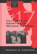 Cover of: Cultures of abortion in Weimar Germany | Cornelie Usborne