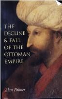 Cover of: The  decline anf fall of the Ottoman Empire