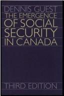 The emergence of social security in Canada by Dennis Guest