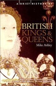 Cover of: A Brief History of British Kings and Queens: British Royal History from Alfred the Great to the Present (Brief History, The)