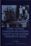 Ethno-cultural transition and regional identity in the Eastern Townships of Quebec by J. I. Little