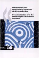Cover of: Decentralisation and the Financing of Educational Facilities - Financement DES ?Quipments ?Ducatifs Et D?Centralisation