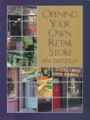 Cover of: Opening your own retail store