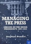 Cover of: Managing the press | Stephen Ponder