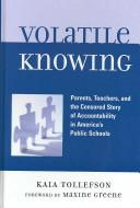 Cover of: Volatile knowing: parents, teachers, and the censored story of accountability in America's public schools