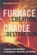 Cover of: Furnace of creation, cradle of destruction | R. Chester