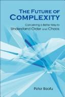 Cover of: The future of complexity: conceiving a better way to understand order and chaos