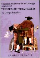 Cover of: Thornton Wilder and Ken Ludwig's adaptation of The beaux' stratagem by George Farquhar
