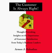 Cover of: The customer is always right! | Armen J. Kabodian