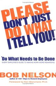 Cover of: PLEASE DON'T JUST DO WHAT I TELL YOU, DO WHAT NEEDS TO BE DONE