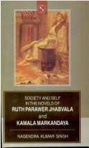 Society and self in the novels of R.P. Jhabvala and Kamala Markandaya by Nagendra Kumar Singh