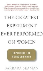 Cover of: The greatest experiment ever performed on women: exploding the estrogen myth