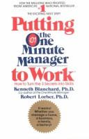 Cover of: Putting the one minute manager to work: how to turn the 3 secrets into skills