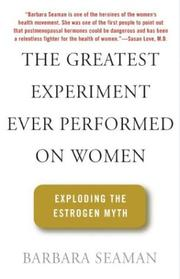 Cover of: GREATEST EXPERIMENT EVER PERFORMED ON WOMEN, THE: EXPLODING THE ESTROGEN MYTH