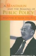 A Mandarin and the making of public policy by Tong Dow Ngiam