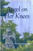 Cover of: Angel on her knees | Patricia Josefchak
