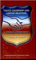 Cover of: Police leadership and labour relations | James W. Drennan
