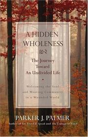 Cover of: A hidden wholeness: the journey toward an undivided life