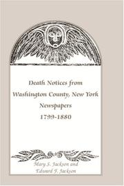 Death notices from Washington County, New York, newspapers, 1799-1880 by Mary Smith Jackson