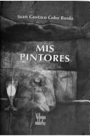 Cover of: Mis pintores